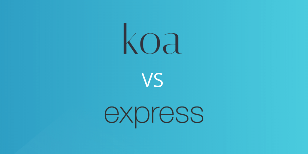 Koa vs Express in NodeJS: 2018 Edition featured image.
