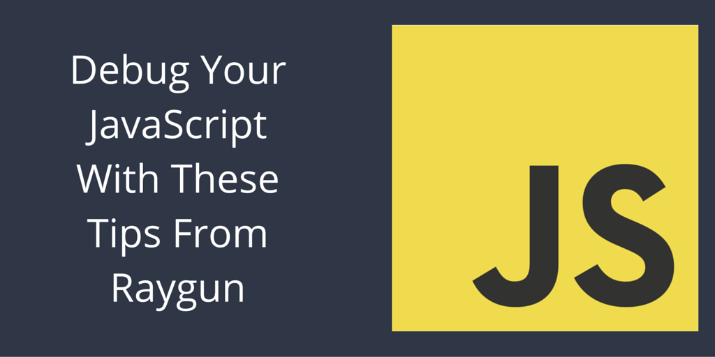 Feature image for Debug JavaScript With These 14 Tips