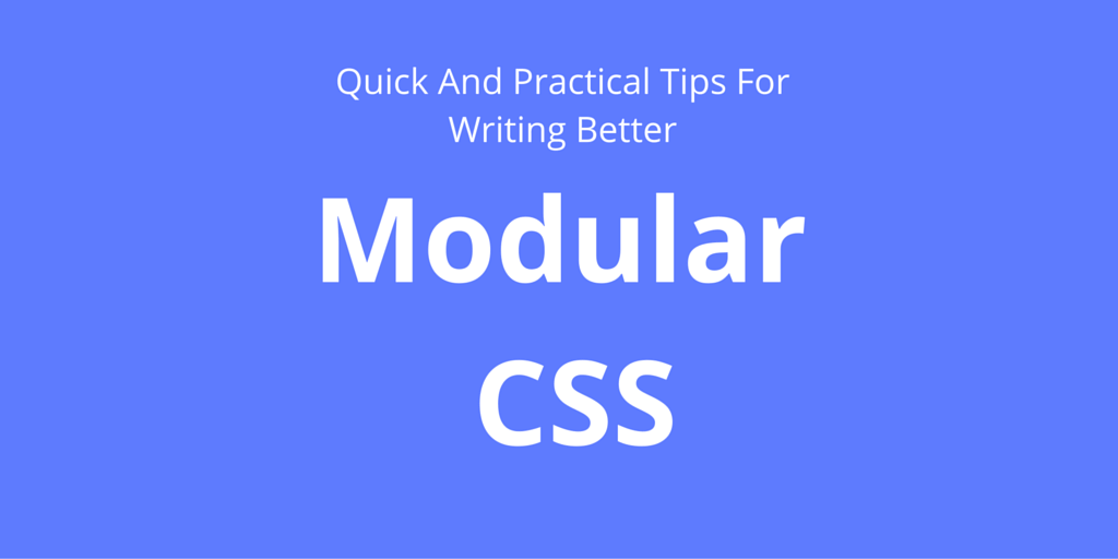 Write better modular CSS with these quick tips