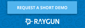 Request a short demo of Raygun.