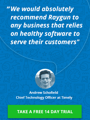 We would absolutely recommend Raygun to any business which relies on healthy software to serve there customers. Andrew Schofield, Chief technology officer at Timely. Take a free 14 day trial.