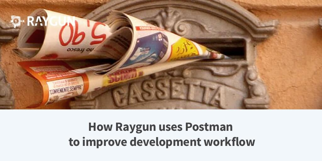 How Raygun uses Postman best practices to make our development workflow better